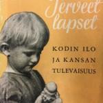 Sture Siwen laatima Terveet lapset -julkaisu (1944) oli suunnattu perheille, joissa oli leikki- ja kouluikäisiä lapsia.